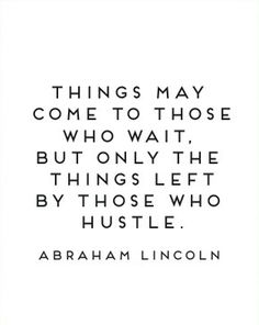 Things may come to those who wait, but only the things left by those who hustle. #Success