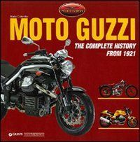 Moto Guzzi: The Complete History from 1921 by Mario Colombo. $68.66. 504 pages. Publisher: Giorgio Nada Editore; 4 edition (February 15, 2008). Publication: February 15, 2008. Author: Mario Colombo. Save 14%!