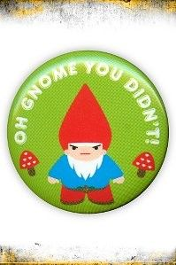 Oh Gnome You Didn't! Pin Button dia1.24in via Hot Topic --- I already had one and my friend @bikecyclegirl bought it for me! Haha. That's how much I love the gnomes. <3