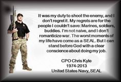 Chris Kyle- never will be forgotten. He was the definition of a true hero. One of the best books I have read so far and one of the best movies I have seen yet. Chris Kyle, Gi Joe, Military Love, Military Honors, Support Our Troops, Real Hero, Navy Seals, American Pride, Marines