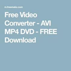 Free Video Converter - AVI MP4 DVD - FREE Download