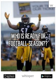 WHO IS READY FOR FOOTBALL SEASON??