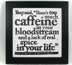 "The Smiths lyrics linocut print ""There's Too Much Caffeine In Your Bloodstream..."" by VideoUnit12"