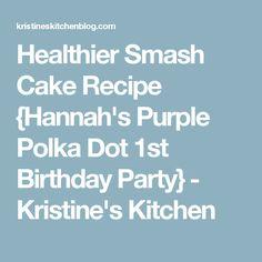 Healthier Smash Cake Recipe {Hannah's Purple Polka Dot 1st Birthday Party} - Kristine's Kitchen