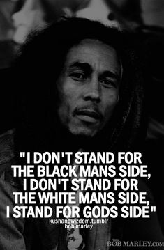 Stand for God's side. | Bob Marley Picture Quotes | Quoteswave