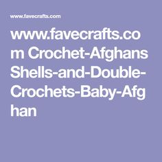 www.favecrafts.com Crochet-Afghans Shells-and-Double-Crochets-Baby-Afghan