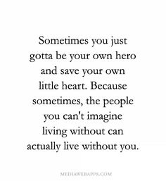 """""""Sometime you will have to be your own hero to save your little heart, because sometime the people you can't live without can actually live without you. - Hľadať Googlom"""
