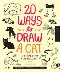 20 ways to draw a cat  - inspiring series of books for any kid or adult that likes to doodle.