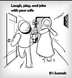 Laugh, play and joke with your wife. Its Sunnah. Islam