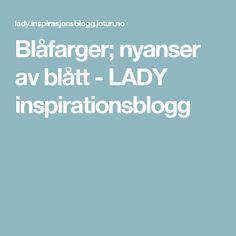 Blåfarger; nyanser av blått - LADY inspirationsblogg