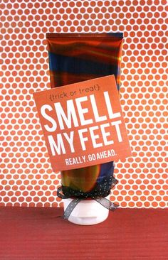 My Sister's Suitcase: Smell My Feet! (Free Printable / Halloween Gift) Purty Lady Pot Luck