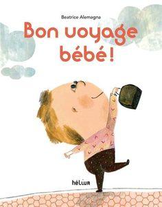 Bon voyage bébé ! - Beatrice Alemagna