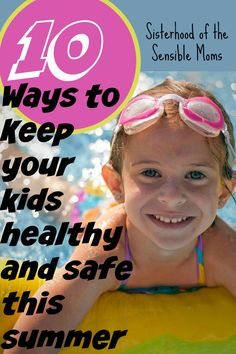 Want to keep your kids and family safe and healthy all summer long? We have 10 easy ideas   Sisterhood of the Sensible Moms
