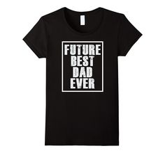 Future Best Dad Ever. T-shirt for Father's Day Funny Gift