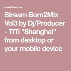 "Stream Born2Mix Vol3 by Dj/Producer - TiTi ""Shanghai"" from desktop or your mobile device"
