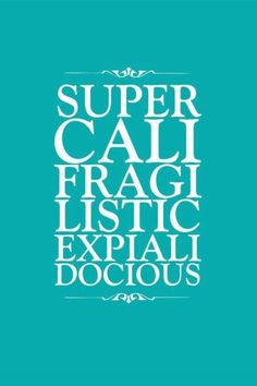 Supercalifragilisticoespialidoso <3