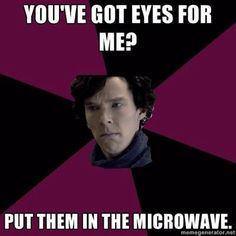 Eyes go in the microwave. Clearly.