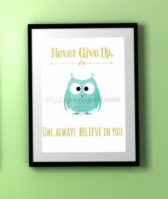 "Owl Art , Never Give Up. Owl Always Believe in You ( Instant Download Print )  My two daughters are going crazy over this particular print. ""Never Give Up. Owl Always Believe in You."" This art features a quote in beautiful gold color font, and Robin's Egg Blue Owl Art. Perfect to display in girl's room, nursery, or even in your home office, if you are an owl fan like me. :)   You can also frame this art and give this art as a baby shower gift."