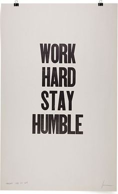 Being humble doesn't mean that you aren't sure of yourself. It shows that you are confident in your work and you don't have to brag - the work speaks for itself.