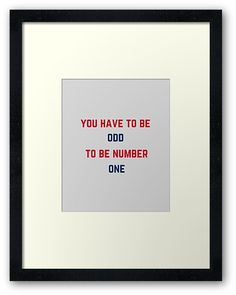 """""""You have to be odd to be number one"""" Framed Prints  https://www.redbubble.com/people/ideasforartists/works/24104980-you-have-to-be-odd-to-be-number-one?asc=u&p=framed-print    #Redbubble  #Motivation #Inspiration #Unique #Poster"""