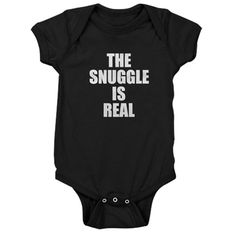 b0af9739571 The Snuggle is Real funny baby Baby Bodysuit on CafePress.com Baby Health