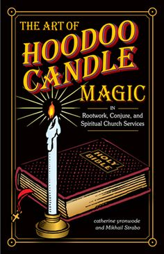 How to use Many different types of candles... The-Art-of-Hoodoo-Candle-Magic-in-Rootwork-Conjure-and-Spiritual-Church-Services-at-the-Lucky-Mojo-Curio-Company