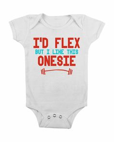 Funny Baby Onesie I'd Flex but I Like This Onesies Onsie Onsy Crossfit Crossfit Cute Baby Boy Clothes BL0001 hahaha too | http://babyoutfit.lemoncoin.org