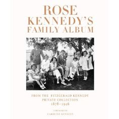 Rose Kennedy's Family Album: From the Fitzgerald Kennedy Private Collection, 1878-1946: Amazon.ca: Caroline Kennedy: Books