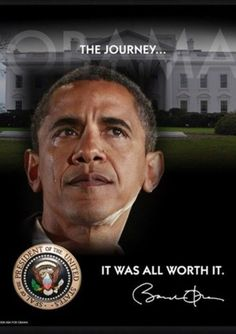 "History will show what a truly decent, caring, and effective President he is. ""The Journey Was Worth It,"" he says.....Thank You Mr. President."