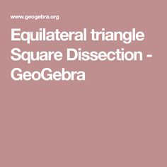 Equilateral triangle Square Dissection - GeoGebra