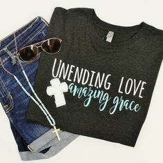 Unending Love, Amazing Grace. One of the Hottest Tees this season!