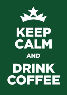 ... Drink coffee!