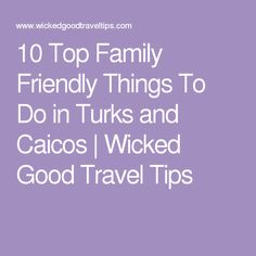 10 Top Family Friendly Things To Do in Turks and Caicos   Wicked Good Travel Tips