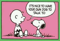 'It's nice to have your own Dog to Talk too', Charlie Brown and Snoopy.