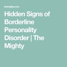 Hidden Signs of Borderline Personality Disorder | The Mighty