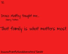 Malfoy..... even if his dad was a complete pansy....