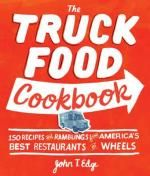 The Truck Food Cookbook : 150 Recipes and Ramblings from America's Best Restaurants on Wheels - John T. Edge
