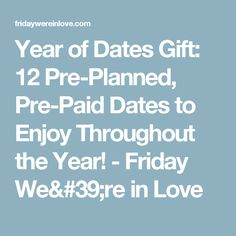 Year of Dates Gift: 12 Pre-Planned, Pre-Paid Dates to Enjoy Throughout the Year! - Friday We're in Love