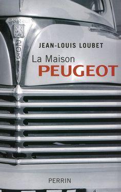 Loubet, Jean-Louis. - La maison Peugeot