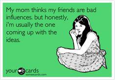 Bad Influences...