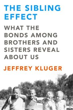"I want to read this <3 ""The Sibling Effect,"" by Jeffrey Kluger, explores relationships among brothers and sisters."