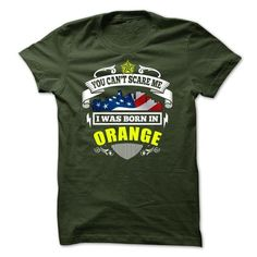 You Can't Scare Me, I Was Born In Orange T-Shirt Hoodie Sweatshirts uaa. Check price ==► http://graphictshirts.xyz/?p=94126