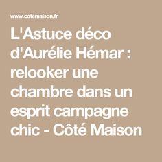 L'Astuce déco d'Aurélie Hémar : relooker une chambre dans un esprit campagne chic - Côté Maison