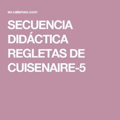 Title: SECUENCIA DIDÁCTICA REGLETAS DE Author: asddd asdfg, Length: 37 pages, Published: Einstein, Reading, School, Maths, Montessori, Kids Math, Writing Centers, Math Projects, Comprehension Exercises