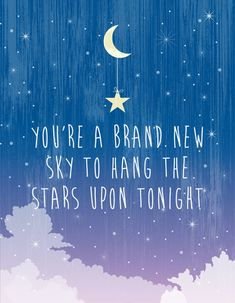 """You're a brand new sky to hang the stars upon tonight"". This is a quote from the Foo Fighters song 'Times Like These'. Colourful and stylish typography print. Available at: www.nurserywallprints.com.au/store/p161/Brand_New_Sky.html"