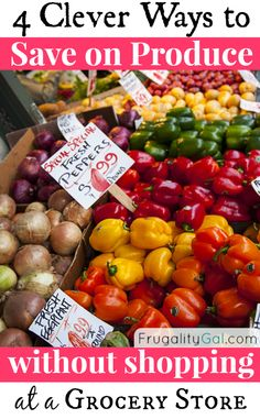 Ditch the conventional grocery store and save money on produce with these 4 clever tips.  Increase the quality and freshness of your produce all while saving a few bucks in the process! | www.frugalitygal.com