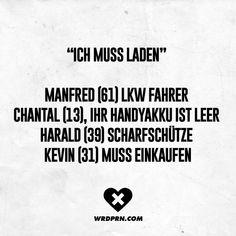 Ich muss laden Manfred (61) LKW-Fahrer, Chantal (13) ihr Handyakku ist leer, Harald (39) Scharfschütze, Kevin (31) muss einkaufen.