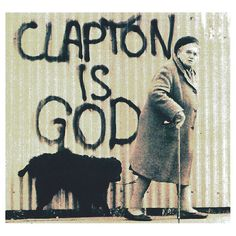 Clapton is God. Not really but you get the point.
