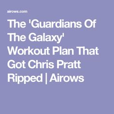 The 'Guardians Of The Galaxy' Workout Plan That Got Chris Pratt Ripped   Airows