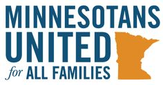 Minnesotans United for All Families is the official campaign which will defeat the Minnesota marriage amendment that would ban marriage for same-sex couples in Minnesota. VOTE NO on November 6, 2012!